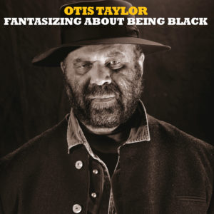 Otis Taylor Fantasizing About Being Black