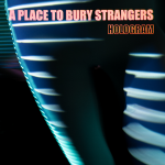 A Place To Bury Strangers Hologram